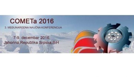 """Danas počela treća Konferencija sa međunarodnim učešćem COMETa 2016 – """"Primjenjene tehnologije u mašinskom inženjeringu"""""""